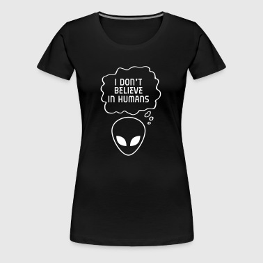 I Don't Believe In Humans - Women's Premium T-Shirt
