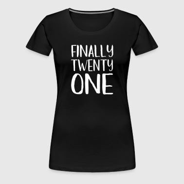 Finally Twenty One - Women's Premium T-Shirt