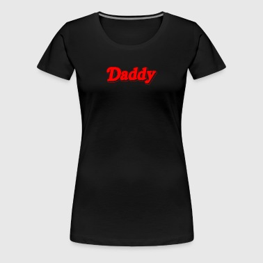 Daddy - Women's Premium T-Shirt