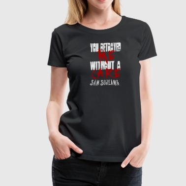 Sam Screams You Betrayed Me - Women's Premium T-Shirt