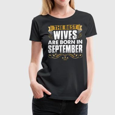 The Best Wives Are Born In September - Women's Premium T-Shirt