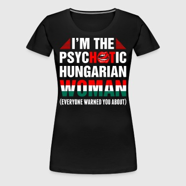 Im The Psychotic Hungarian Woman - Women's Premium T-Shirt