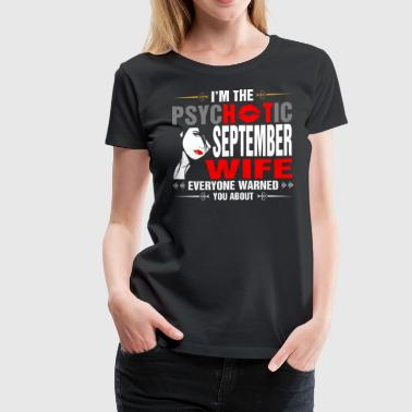 I Am The Psychotic September Wife - Women's Premium T-Shirt
