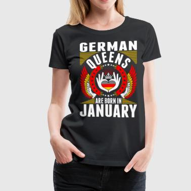 German Queens Are Born In January - Women's Premium T-Shirt