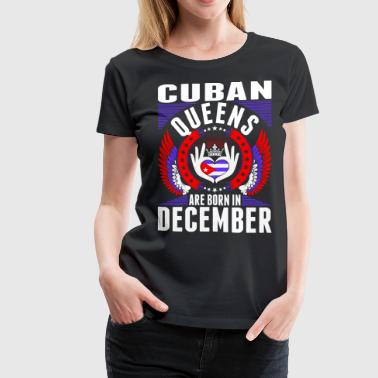 Cuban Queens Are Born In December - Women's Premium T-Shirt