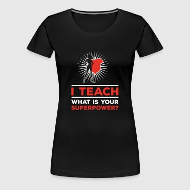 Womens I teach what is your superpower - Women's Premium T-Shirt