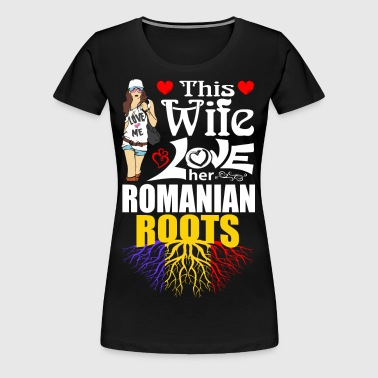 This Wife Loves her Romanian Roots - Women's Premium T-Shirt