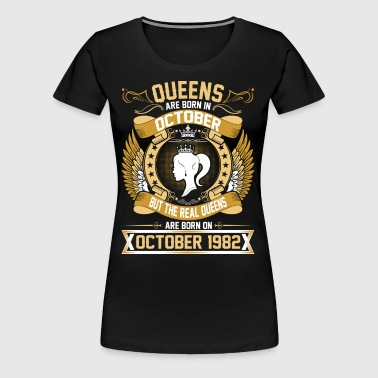 The Real Queens Are Born On October 1982 - Women's Premium T-Shirt