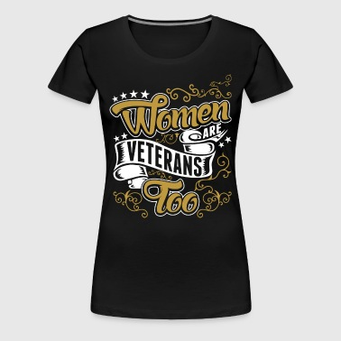 Women Are Veterans Too - Women's Premium T-Shirt