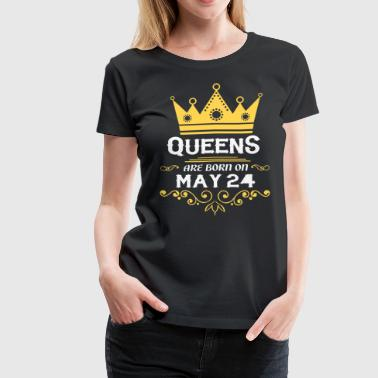 Queens are born on May 24 - Women's Premium T-Shirt