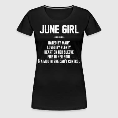 June girl hated by many love by plenty - Women's Premium T-Shirt