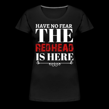 Have no fear the redhead is here - Women's Premium T-Shirt
