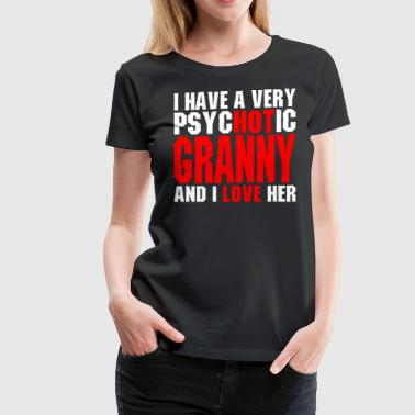 I Have Psychotic Granny - Women's Premium T-Shirt
