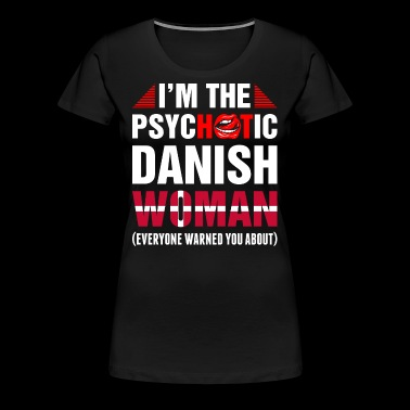 Im The Psychotic Danish Woman - Women's Premium T-Shirt