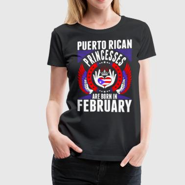 Puerto Rican Princesses Are Born In February - Women's Premium T-Shirt
