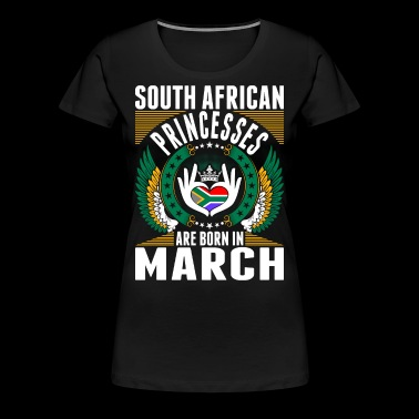 South African Princesses Are Born In March - Women's Premium T-Shirt