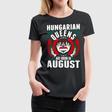 Hungarian Queens Are Born In August - Women's Premium T-Shirt