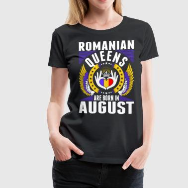 Romanian Queens Are Born In August - Women's Premium T-Shirt