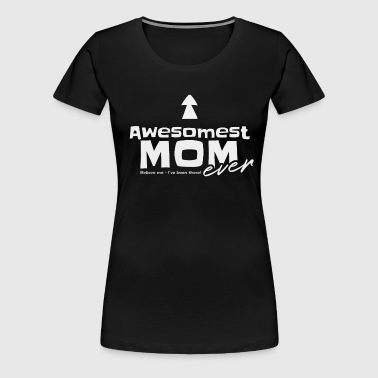 Awesome Awesomest Mom Mother Mother's Day Gift - Women's Premium T-Shirt