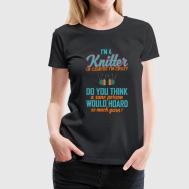 Im a Knitter Hoard So much Yarn - Women's Premium T-Shirt