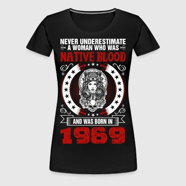 Never Underestimate A Woman Born in 1969 - Women's Premium T-Shirt