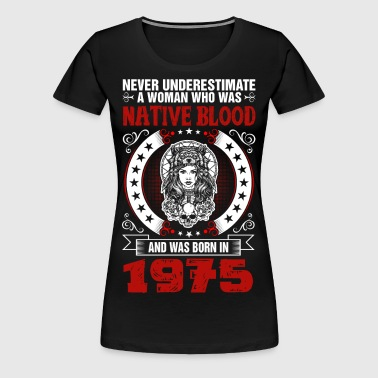Never Underestimate A Woman Born in 1975 - Women's Premium T-Shirt