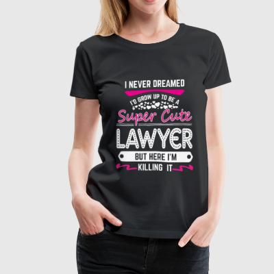 I Never Dreamed I d Grow Up To Be A Super Cute Law - Women's Premium T-Shirt