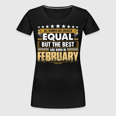 All Women Created Equal But Best Born In February - Women's Premium T-Shirt