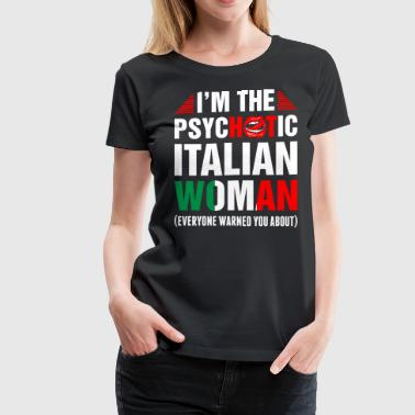 Im The Psychotic Italian Woman - Women's Premium T-Shirt
