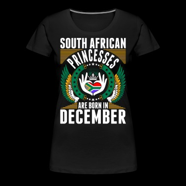 South African Princesses Are Born In December - Women's Premium T-Shirt