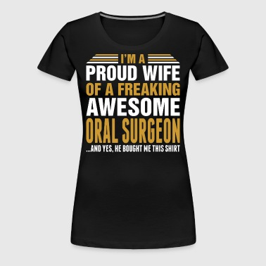 Im A Proud Wife Of Awesome Oral Surgeon - Women's Premium T-Shirt
