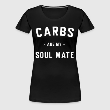 Carbs are my soul mate - Women's Premium T-Shirt