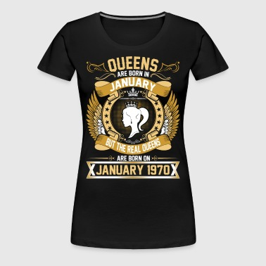 The Real Queens Are Born On January 1970 - Women's Premium T-Shirt