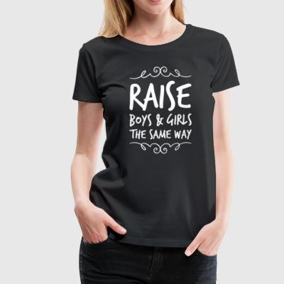 raise boys and girls the same way - Women's Premium T-Shirt
