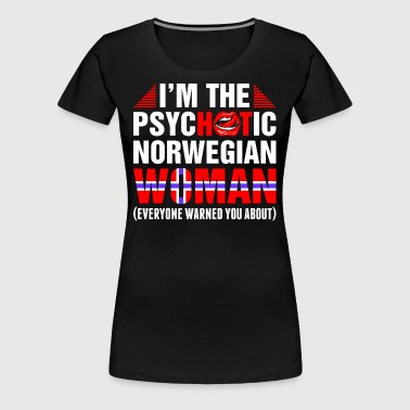 Im The Psychotic Norwegian Woman - Women's Premium T-Shirt