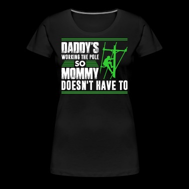 Daddys Working The Pole - Women's Premium T-Shirt
