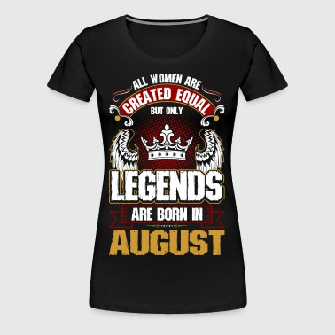 All Women Are Created Equal But Only Legends Are B - Women's Premium T-Shirt
