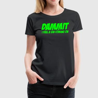 DAMMIT I FEEL A SIN COMING ON - Women's Premium T-Shirt