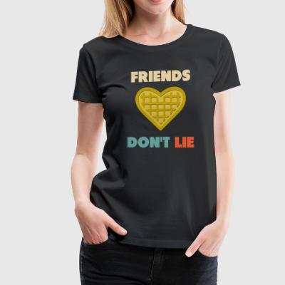 Friends Don t Lie - Women's Premium T-Shirt