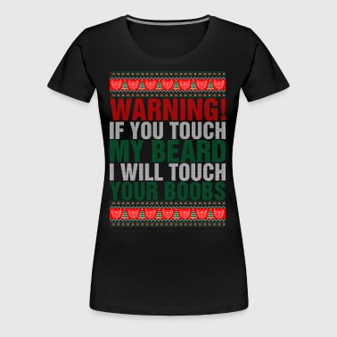 Warning If You Touch My Beard I Will Touch Your Bo - Women's Premium T-Shirt