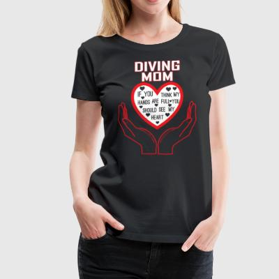 Diving Mom You Think My Hands Full See My Heart - Women's Premium T-Shirt