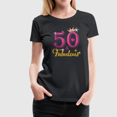 50 Fabulous Queen Shirt 50th Birthday Gifts - Women's Premium T-Shirt