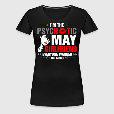 I Am The Psychotic May Girlfriend - Women's Premium T-Shirt