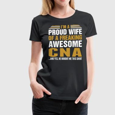 Im A Proud Wife Of Awesome Cna - Women's Premium T-Shirt