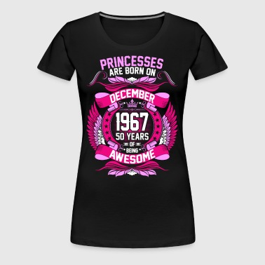 Princesses Are Born On December 1967 50 Years - Women's Premium T-Shirt