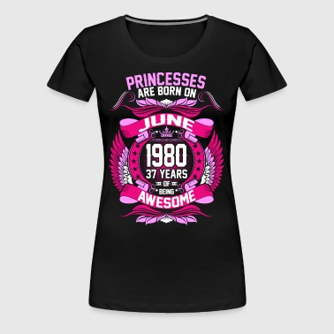 Princesses Are Born On June 1980 37 Years - Women's Premium T-Shirt