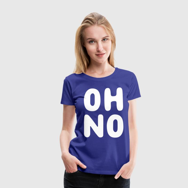 Oh No - Women's Premium T-Shirt