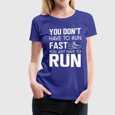 You don't have to run fast you just have to run - Women's Premium T-Shirt