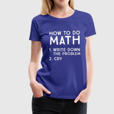 How to do math. Cry - Women's Premium T-Shirt