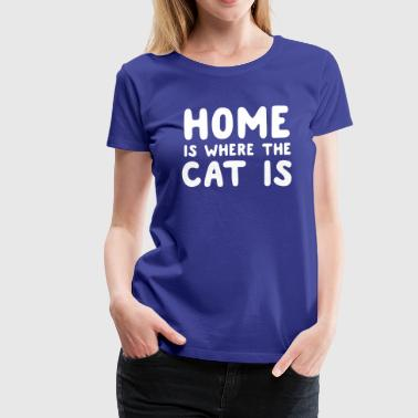 Home is where the cat is - Women's Premium T-Shirt